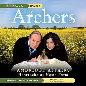 The Archers: Ambridge Affairs: Heartache at Home Farm | [BBC Audiobooks]