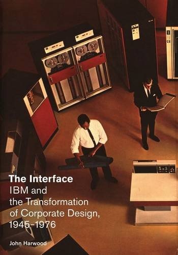 The Interface: IBM and the Transformation of Corporate Design, 1945-1976 (Quadrant Book)