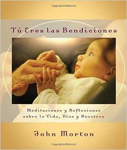 Tú eres las bendiciones: Meditaciones y reflexiones sobre la vida