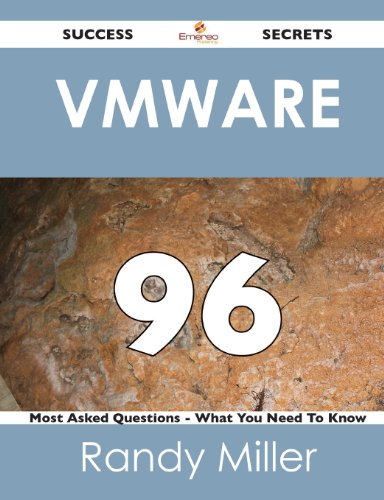 VMware 96 Success Secrets: - 96 Most Asked Questions On VMware - What You Need To Know