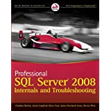 Professional SQL Server 2008 Internals and Troubleshootingby Christian Bolton