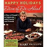 Happy Holidays from the Diva of Do-Ahead: A Year of Feasts to Celebrate With Family And Friends ~ Diane Phillips