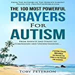 The 100 Most Powerful Prayers for Autism: From Anxiety and Stress to Compassion and Understanding | Toby Peterson