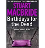 Stuart MacBride Birthdays for the Dead by MacBride, Stuart ( Author ) ON Jan-05-2012, Hardback
