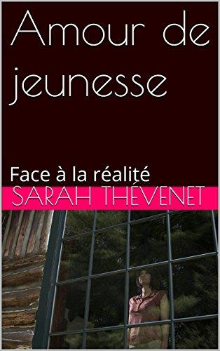 Amour de jeunesse: Face à la réalité (French Edition)