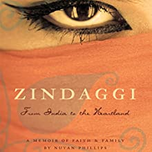 Zindaggi: From India to the Heartland: A Memoir of Faith and Family (       UNABRIDGED) by Nutan Phillips Narrated by Melissa Madole