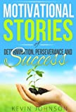 Motivational Stories of Determination, Perseverance and Success (Inspirational Stories)