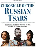 Chronicle of the Russian Tsars: The Reign-by-Reign Record of the Rulers of Imperial Russia (Chronicles)