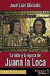 La vida y la �poca de Juana la Loca