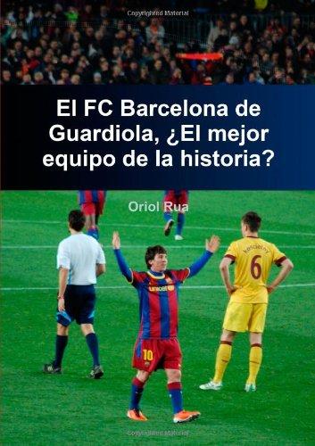 El Barcelona De Guardiola, El Mejor Equipo De La Historia? (Spanish Edition)