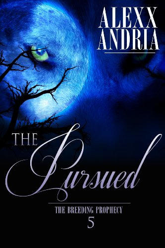 Alexx Andria - The Pursued: (Werewolf romance) (The Breeding Prophecy Book 5)