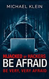 Hijacked By Hackers Be Afraid: Be very, Very Afraid