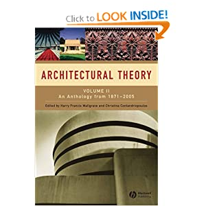 Architectural Theory: Volume II: An Anthology from 1871 to 2005 Harry Francis Mallgrave and Christina Contandriopoulos