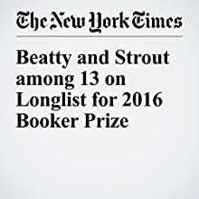 Beatty and Strout among 13 on Longlist for 2016 Booker Prize Other by John Williams Narrated by Fleet Cooper