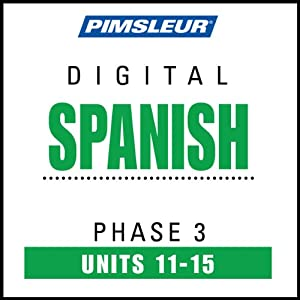 Spanish Phase 3, Unit 11-15: Learn to Speak and Understand Spanish with Pimsleur Language Programs | [Pimsleur]