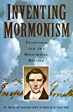 img - for Inventing Mormonism: Tradition and the Historical Record book / textbook / text book