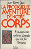 img - for La prodigieuse aventure de notre corps: Les 500 millions d'annees qui ont fait l'homme (French Edition) book / textbook / text book
