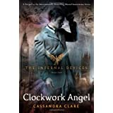 The Clockwork Angel (Infernal Devices, Book 1)by Cassandra Clare