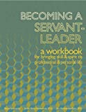 Becoming a Servant-Leader: a workbook for bringing skill and spirit to professional and personal life