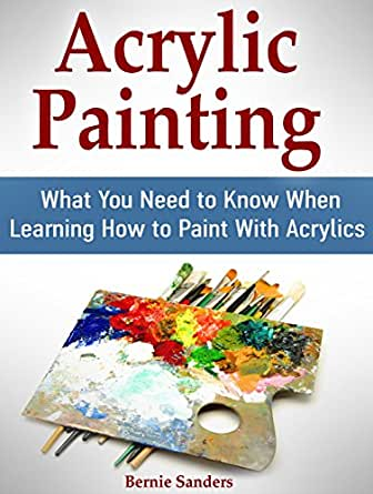 Acrylic painting what you need to know when learning how for Learn to paint with acrylics
