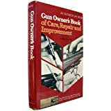 Gun Owner's Book of Care, Repair and Improvement by Roy F. Dunlap