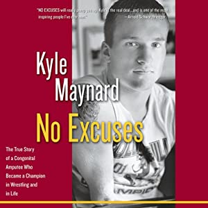 No Excuses: The True Story of a Congenital Amputee Who Became a Champion in Wrestling and in Life | [Kyle Maynard]