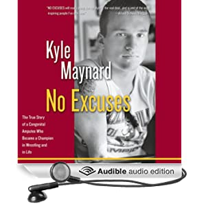 No Excuses: The True Story of a Congenital Amputee Who Became a Champion in Wrestling and in Life (Unabridged)