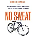 No Sweat: How the Simple Science of Motivation Can Bring You a Lifetime of Fitness (       UNABRIDGED) by Michelle Segar, PhD Narrated by Lyndsay Vitale