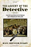 img - for The Ascent of the Detective: Police Sleuths in Victorian and Edwardian England book / textbook / text book