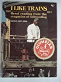 I Like Trains: Great Reading from the Magazine of Railroading