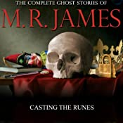 Casting The Runes: The Complete Ghost Stories of M. R. James | [Montague Rhodes James]
