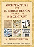 img - for Architecture and Interior Design Through the 18th Century An Integrated History by Harwood, Buie, May, Bridget, Sherman, Curt [Prentice Hall,2001] [Hardcover] book / textbook / text book