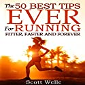 The 50 Best Tips Ever for Running Fitter, Faster and Forever (Instructional Videos and Running Plans Included) (       UNABRIDGED) by Scott Welle Narrated by Scott Welle