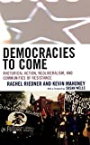 Democracies to Come: Rhetorical Action, Neoliberalism, and Communities of Resistance (Cultural Studies/Pedagogy/Activism)