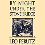 By Night Under the Stone Bridge: A Novel | Leo Perutz