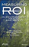 Jack J. Phillips Measuring ROI in Environment, Health, and Safety
