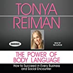 The Power of Body Language: How to Succeed in Every Business and Social Encounter | Tonya Reiman