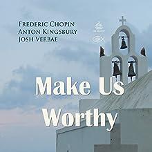 Make Us Worthy Performance by Frederic Chopin, Anton Kingsbury Narrated by Josh Verbae