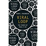 Viral Loop: The Power of Pass-it-onby Adam Penenberg