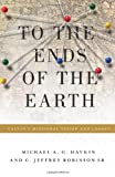 img - for To the Ends of the Earth: Calvin's Missional Vision and Legacy (Refo500) book / textbook / text book
