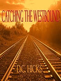 (FREE on 8/19) Catching The Westbound by D.C. Hicks - http://eBooksHabit.com