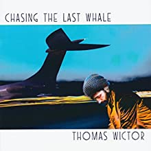 Chasing the Last Whale (       UNABRIDGED) by Thomas Wictor Narrated by Aaron Landon