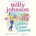 The Queen of Wishful Thinking Hörbuch von Milly Johnson Gesprochen von: Colleen Prendergast