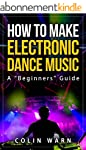 How To Make Electronic Dance Music: A...