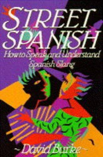 Street Spanish: How to Speak and Understand Spanish Slang