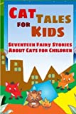 img - for Cat Tales for Kids: Seventeen Fairy Stories About Cats for Children by Rudyard Kipling (2012-02-14) book / textbook / text book