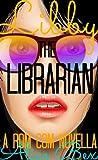 Libby the Librarian: A Rom Com Novella