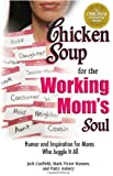 Chicken Soup for the Working Mom's Soul: Humor and Inspiration for Moms Who Juggle It All