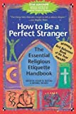 How to Be a Perfect Stranger: The Essential Religious Etiquette Handbook, Fifth Edition 5th (fifth) Edition by Stuart M. Matlins, Arthur Magida [2010]