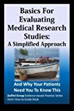 img - for Basics For Evaluating Medical Research Studies: A Simplified Approach: And Why Your Patients Need You To Know This (Delfini Group Evidence-based Practice Series: Short How-to Guide Book) book / textbook / text book
